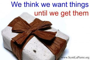We think we want things until we get them