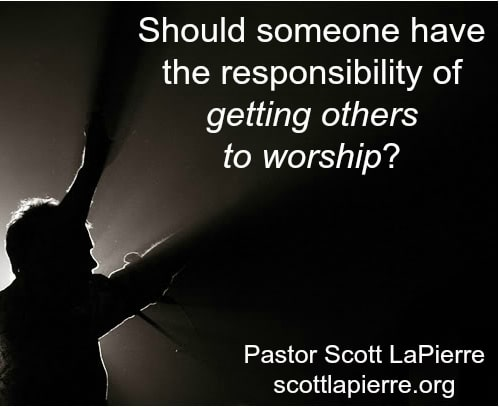 should someone have the responsibility of getting others to worship
