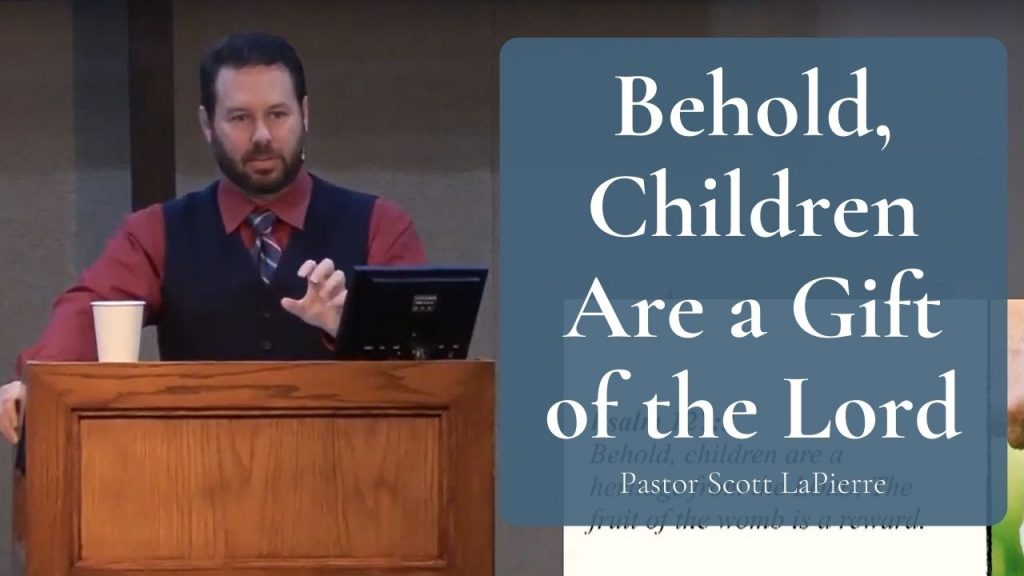 Behold, Children Are a Gift of the LORD the Fruit of the Womb a Reward - Psalm 127:3