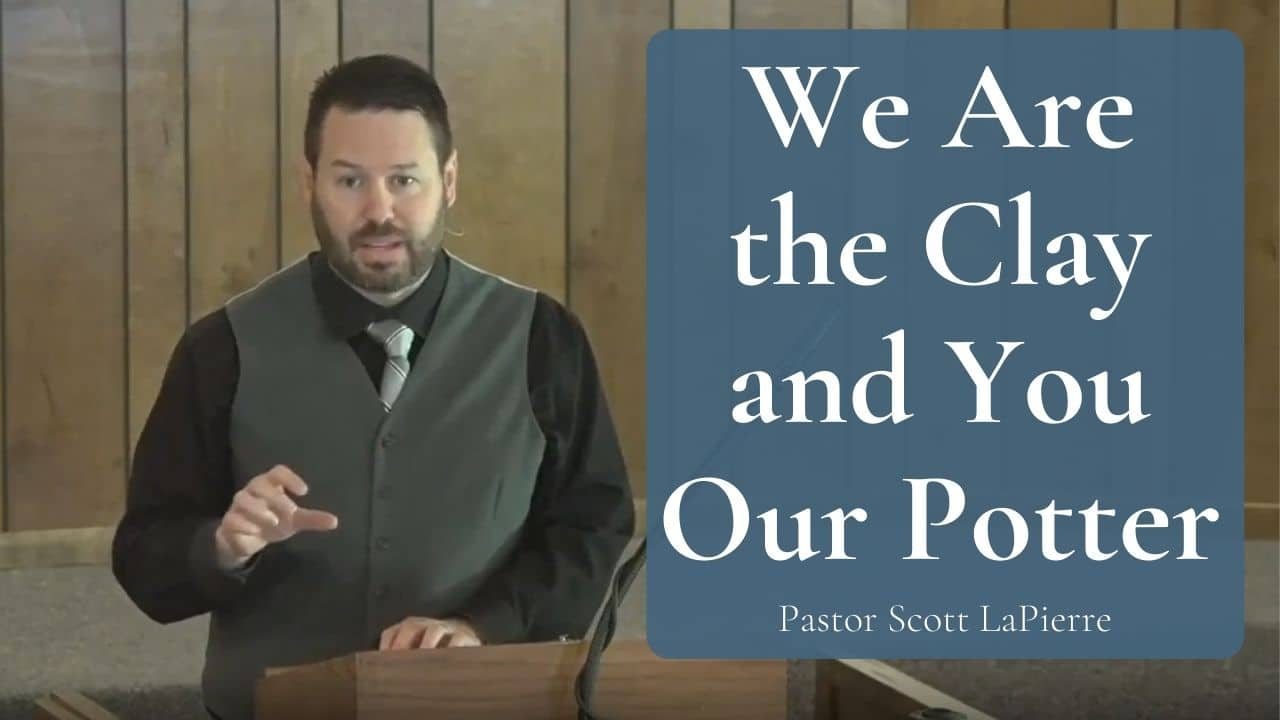 We Are the Clay and You Our Potter - Isaiah 65.8