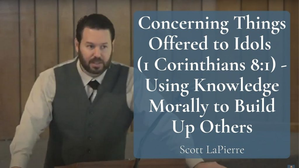 Concerning Things Offered to Idols (1 Corinthians 81) - Using Knowledge Morally to Build Up Others