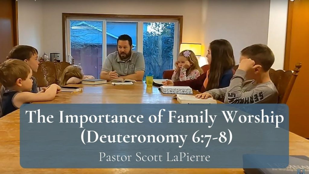 The Importance of Family Worship – Deuteronomy 67 You Shall Teach Them Diligently to Your Children