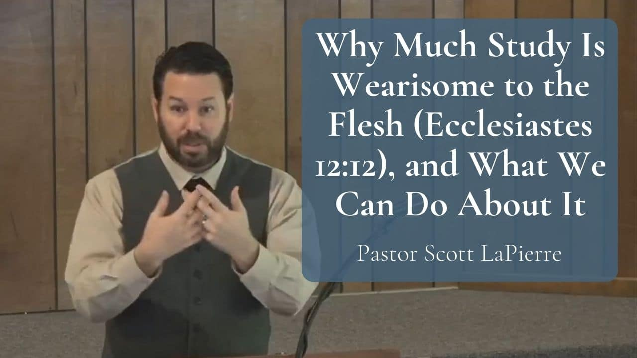 Why Much Study Is Wearisome to the Flesh (Ecclesiastes 1212), and What We Can Do About It