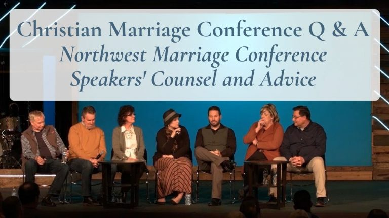 Christian Marriage Conference Q & A Northwest Marriage Conference Speakers' Counsel and Advice