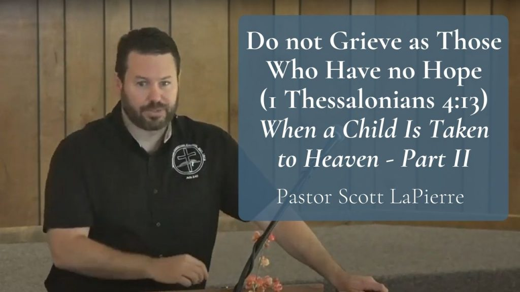 Do not Grieve as Those Who Have no Hope (1 Thess 413) When a Child Is Taken to Heaven - Part II