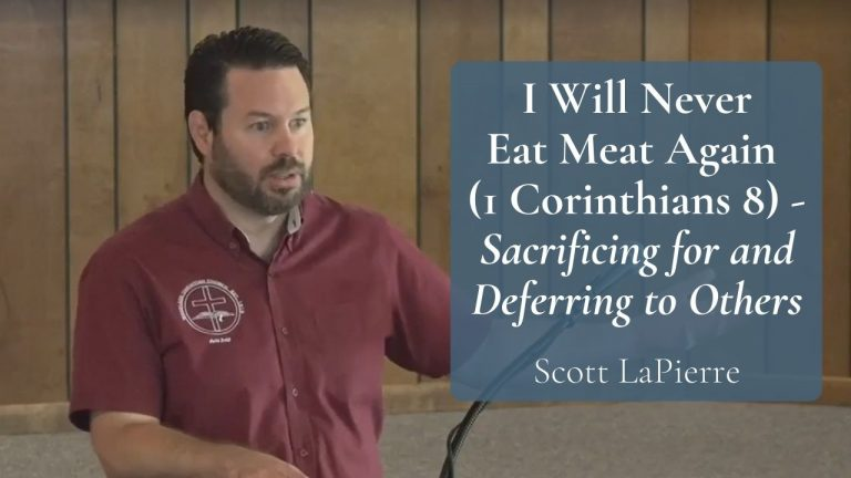 I Will Never Eat Meat Again (1 Corinthians 8) - Sacrificing for and Deferring to Others