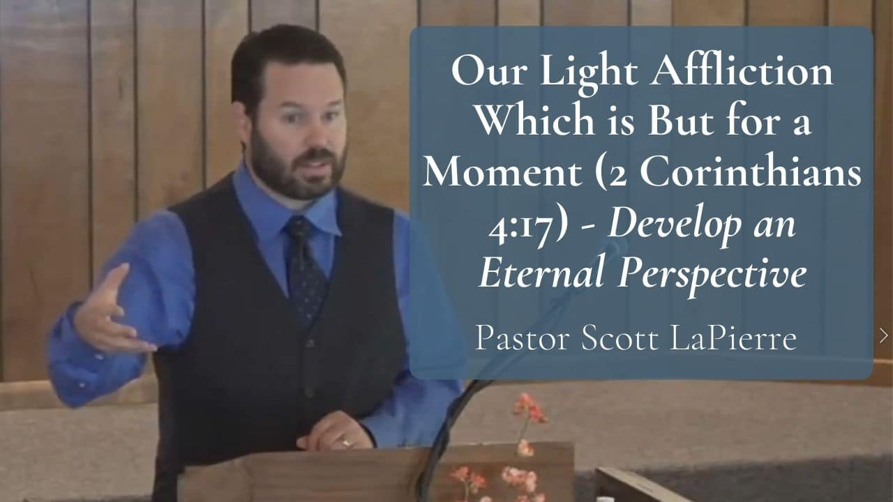 Our Light Affliction Which is But for a Moment (2 Corinthians 417) - Develop an Eternal Perspective