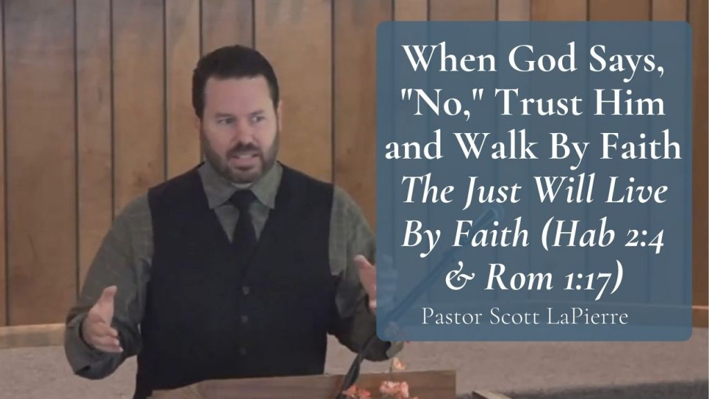 When God Says, No, Trust Him and Walk By Faith The Just Will Live By Faith (Hab 24 & Rom 117)