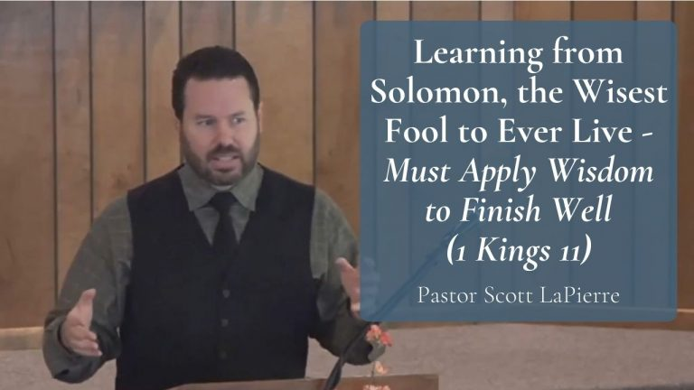 Learning from Solomon the Wisest Fool to Ever Live - Must Apply Wisdom to Finish Well (1 Kings 11)