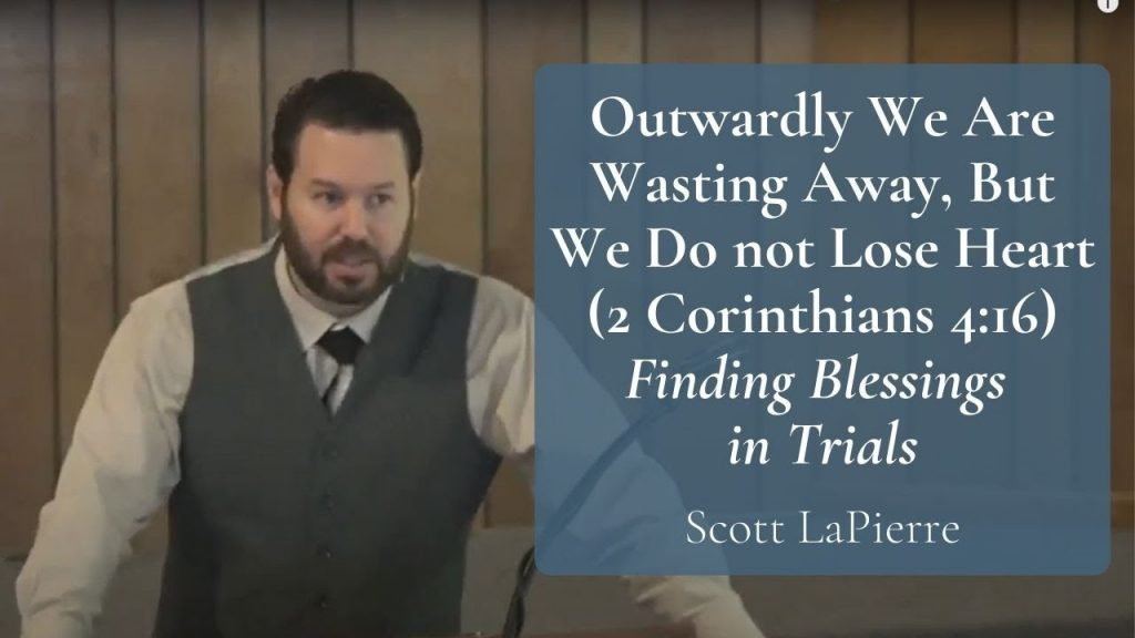 Outwardly We Are Wasting Away, But We Do not Lose Heart (2 Cor 416) Finding Blessings in Trials