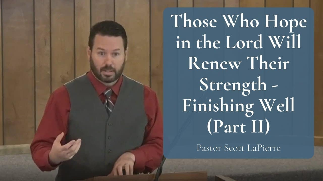 Those Who Hope in the Lord Will Renew Their Strength - Isaiah 4031 - Finishing Well - Part II