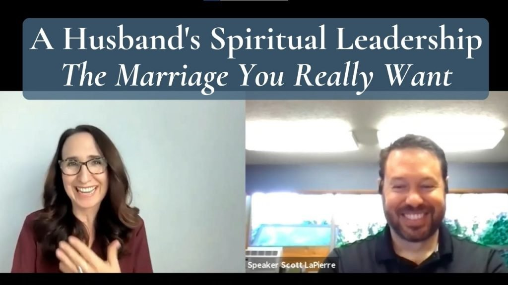 A Husband's Spiritual Leadership - The Marriage You Really Want
