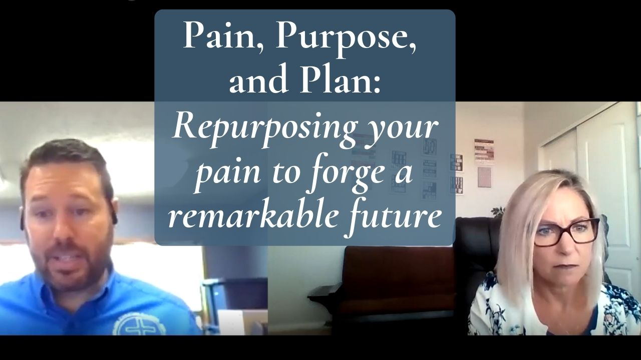 Pain, Purpose, and Plan Repurposing your pain to forge a remarkable future
