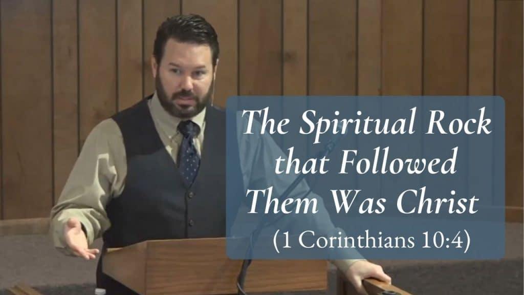 The Spiritual Rock that Followed Them Was Christ 1 Corinthians 10.4 (2)