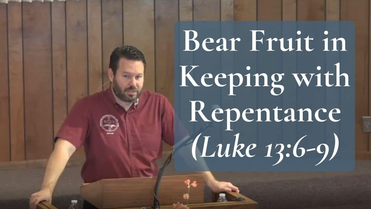 Bear Fruit in Keeping with Repentance Luke 13