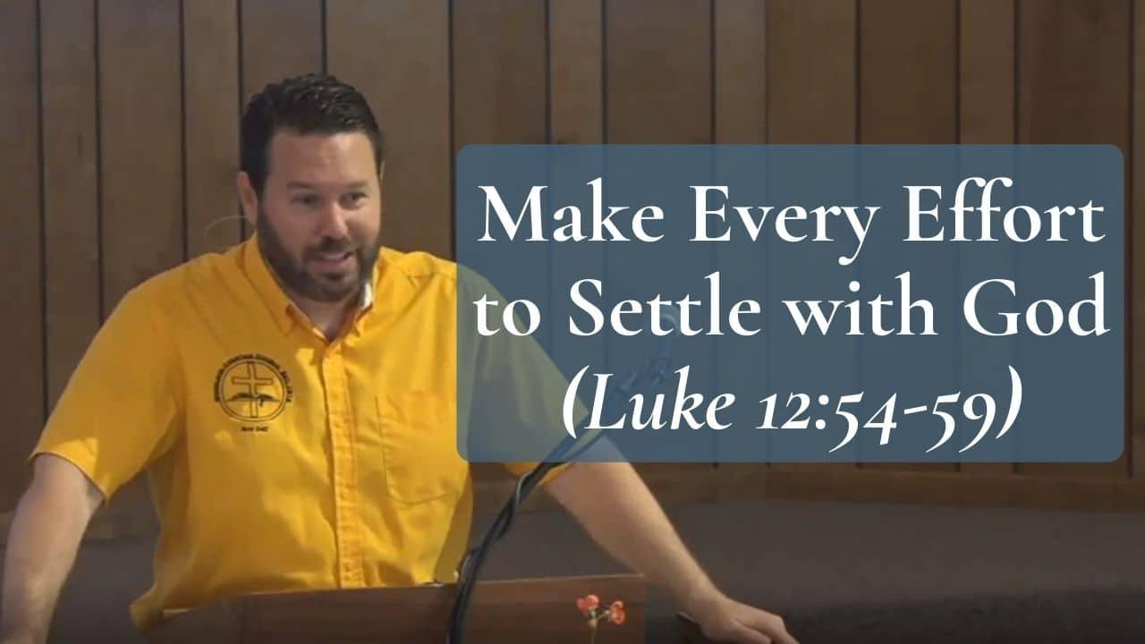 Make Every Effort to Settle with God (Luke 1254-59)