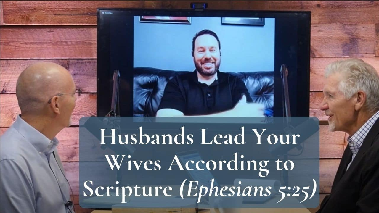 Husbands Lead Your Wives According to Scripture Ephesians 525