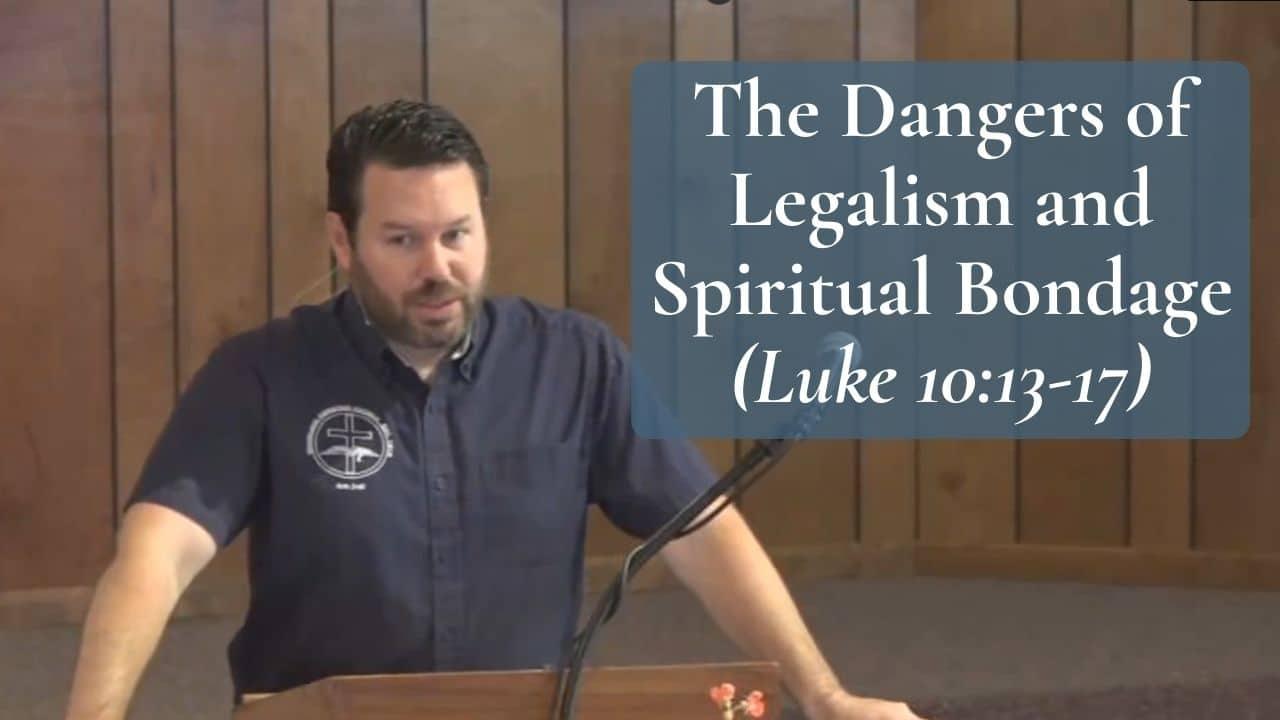 The Dangers of Legalism and Spiritual Bondage Luke 1013-17