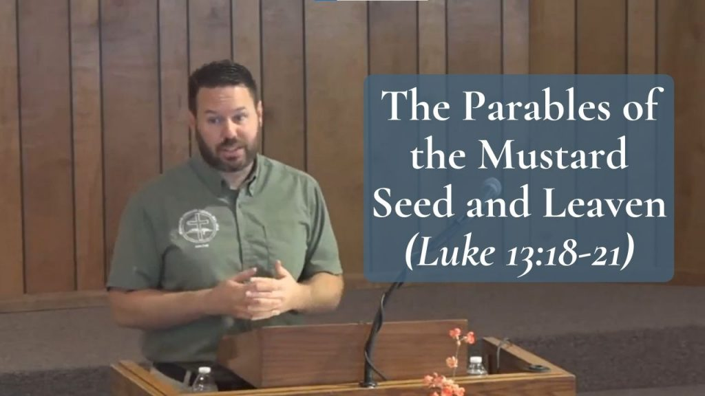 The Parables of the Mustard Seed and Leaven (Luke 1318-21)
