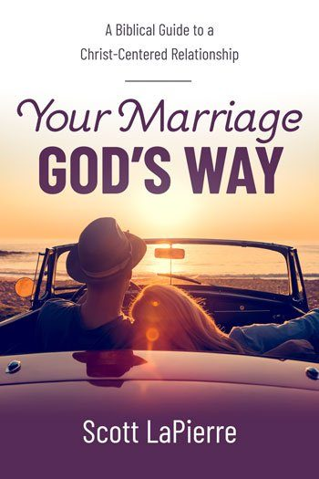 Your Marriage God's Way author Scott LaPierre
